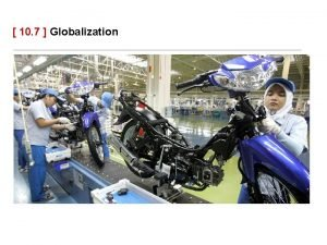 10 7 Globalization What Causes Globalization The increasingly