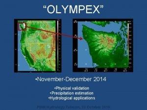 OLYMPEX NovemberDecember 2014 Physical validation Precipitation estimation Hydrological