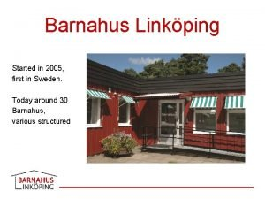 Barnahus Linkping Started in 2005 first in Sweden
