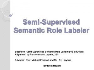 SemiSupervised Semantic Role Labeler Based on SemiSupervised Semantic