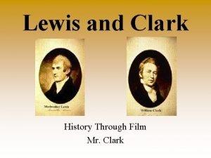 Lewis and Clark History Through Film Mr Clark