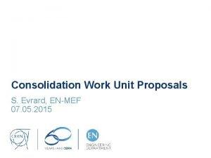 Consolidation Work Unit Proposals S Evrard ENMEF 07