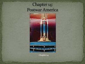 Chapter 14 Postwar America Chapter 14 Truman and
