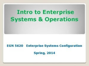 Intro to Enterprise Systems Operations EGN 5620 Enterprise