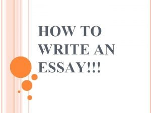 HOW TO WRITE AN ESSAY WRITING AN ESSAY