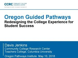 Oregon Guided Pathways Redesigning the College Experience for