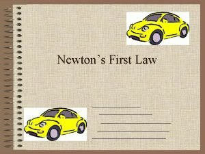 Newtons First Law Newtons First Law An object