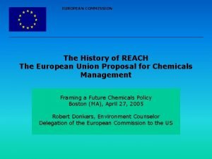 EUROPEAN COMMISSION The History of REACH The European