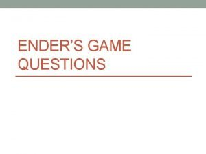 ENDERS GAME QUESTIONS Chapter 1 Questions 1 Why