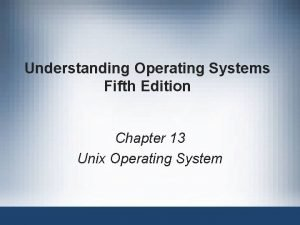 Understanding Operating Systems Fifth Edition Chapter 13 Unix