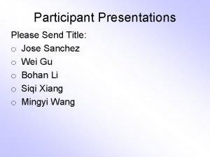 Participant Presentations Please Send Title o Jose Sanchez