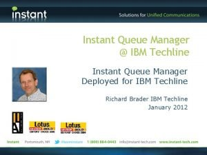 Instant Queue Manager IBM Techline Instant Queue Manager