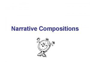 Narrative Compositions What are Narrative Compositions Narratives are