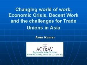 Changing world of work Economic Crisis Decent Work