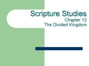 Scripture Studies Chapter 12 The Divided Kingdom The