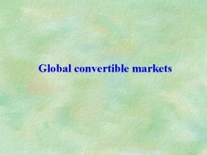 Global convertible markets Global convertible market by region