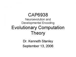 CAP 6938 Neuroevolution and Developmental Encoding Evolutionary Computation