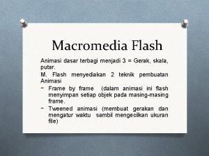 Macromedia Flash Animasi dasar terbagi menjadi 3 Gerak