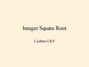 Integer Square Root Lecture L 8 0 Integer