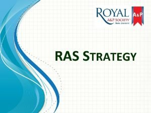 RAS STRATEGY Developing the RAS for the future