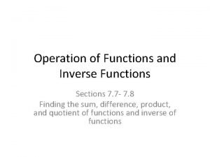 Operation of Functions and Inverse Functions Sections 7