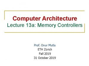 Computer Architecture Lecture 13 a Memory Controllers Prof
