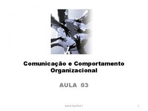 Comunicao e Comportamento Organizacional AULA 03 Aula 3