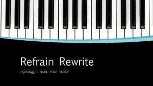 Refrain Rewrite Etymology NAME THAT TUNE My dairybased