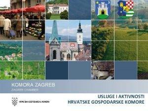 KOMORA ZAGREB CHAMBER USLUGE I AKTIVNOSTI HRVATSKE GOSPODARSKE