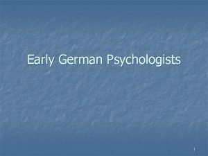 Early German Psychologists 1 Early Anticipation of Wundt