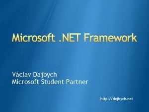 Microsoft NET Framework Vclav Dajbych Microsoft Student Partner