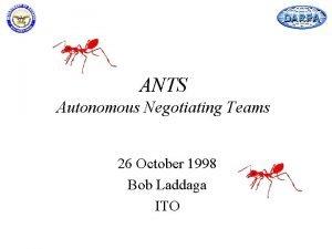 DARPA ANTS Autonomous Negotiating Teams 26 October 1998