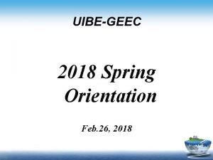 UIBEGEEC 2018 Spring Orientation Feb 26 2018 www