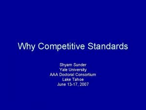 Why Competitive Standards Shyam Sunder Yale University AAA