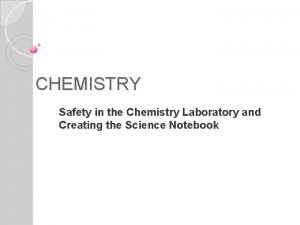 CHEMISTRY Safety in the Chemistry Laboratory and Creating
