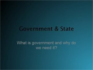Government State What is government and why do