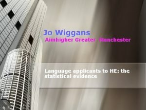 Jo Wiggans Aimhigher Greater Manchester Language applicants to