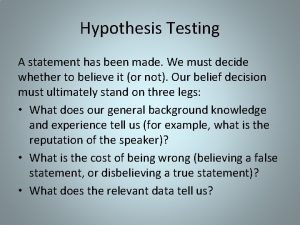 Hypothesis Testing A statement has been made We