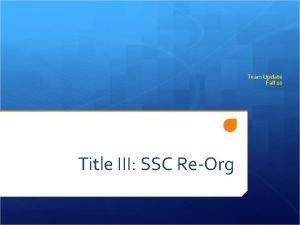 Team Update Fall 10 Title III SSC ReOrg