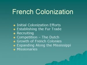 French Colonization u u u u Initial Colonization