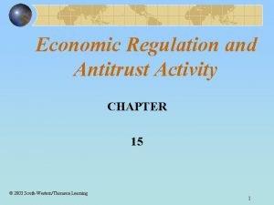 Economic Regulation and Antitrust Activity CHAPTER 15 2003