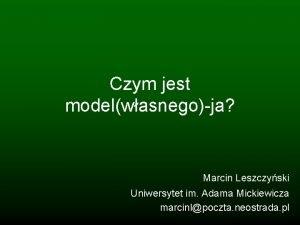 Czym jest modelwasnegoja Marcin Leszczyski Uniwersytet im Adama