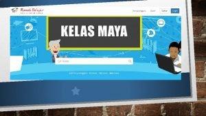 Kelas maya merupakan sebuah learning management system LMS