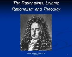 The Rationalists Leibniz Rationalism and Theodicy Soazig Le