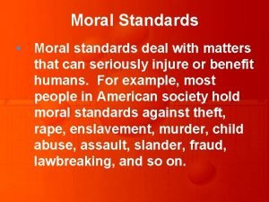 Moral Standards Moral standards deal with matters that