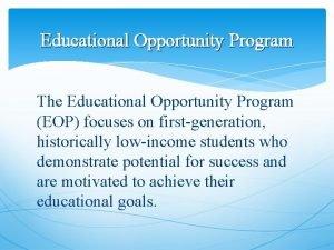 Educational Opportunity Program The Educational Opportunity Program EOP