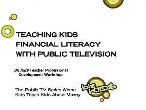 Biz Kid Teacher Professional Development Workshop Biz Kid