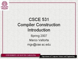 CSCE 531 Compiler Construction Introduction Spring 2007 Marco