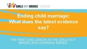 Ending child marriage What does the latest evidence