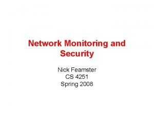 Network Monitoring and Security Nick Feamster CS 4251